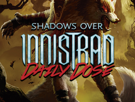 Daily Dose of Shadows Over Innistrad – Time to Get a Clue!