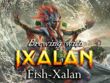 Brewing with Ixalan - Fish-Xalan