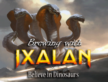 Brewing with Ixalan - Believe in Dinosaurs